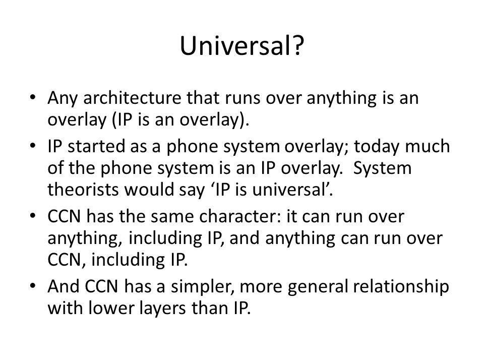 Universal Any architecture that runs over anything is an overlay (IP is an overlay).