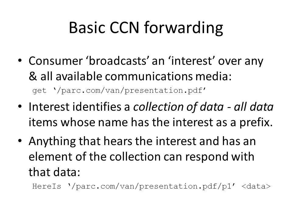Basic CCN forwarding Consumer 'broadcasts' an 'interest' over any & all available communications media: