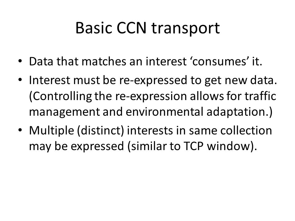 Basic CCN transport Data that matches an interest 'consumes' it.