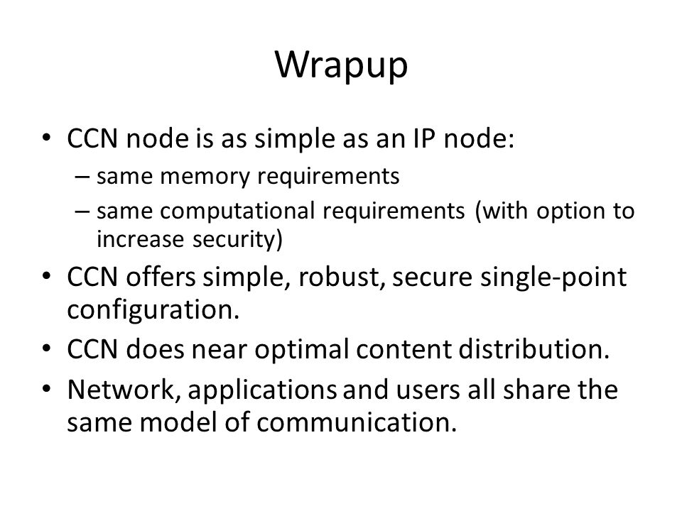 Wrapup CCN node is as simple as an IP node: