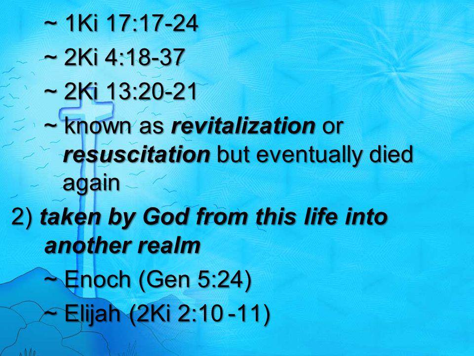 ~ 1Ki 17:17-24 ~ 2Ki 4:18-37. ~ 2Ki 13:20-21. ~ known as revitalization or resuscitation but eventually died again.