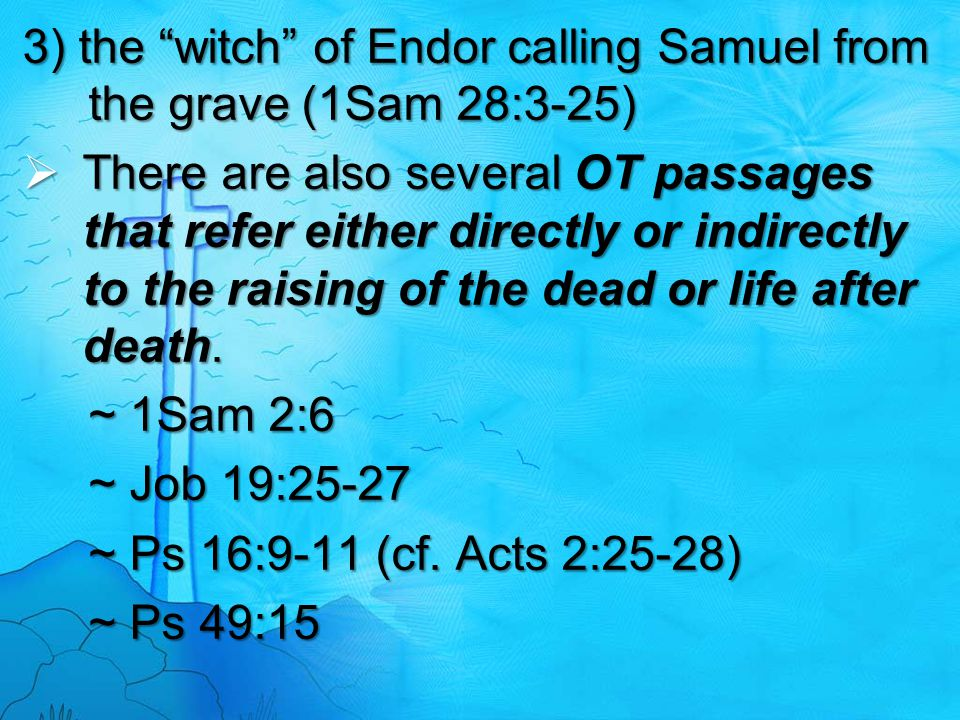 3) the witch of Endor calling Samuel from the grave (1Sam 28:3-25)