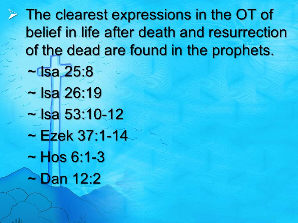 The clearest expressions in the OT of belief in life after death and resurrection of the dead are found in the prophets.