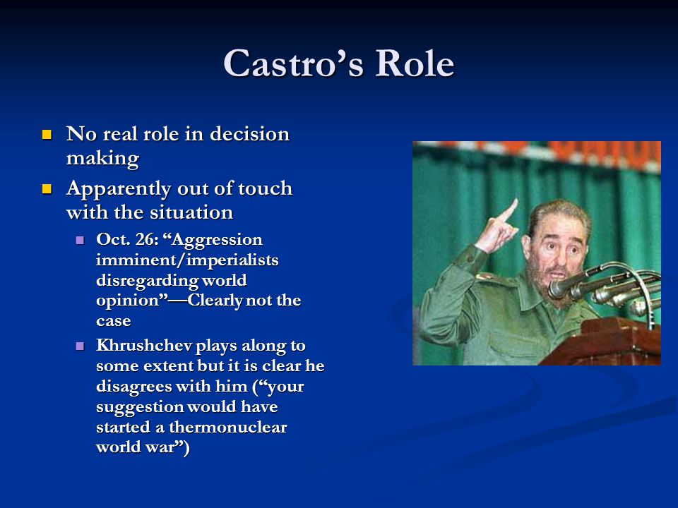 Castro's Role No real role in decision making