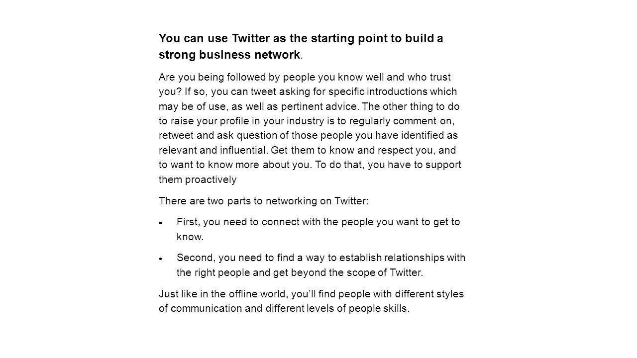 You can use Twitter as the starting point to build a strong business network.