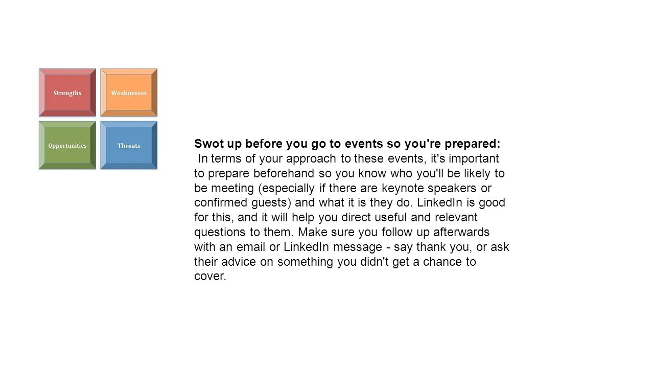 Swot up before you go to events so you re prepared: