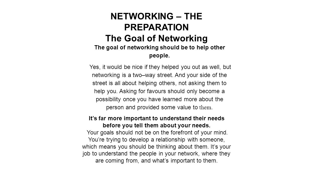 NETWORKING – THE PREPARATION The Goal of Networking