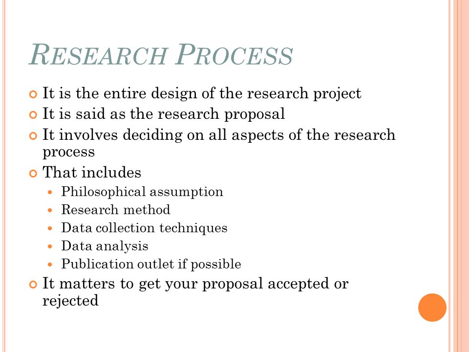 Research Process It is the entire design of the research project