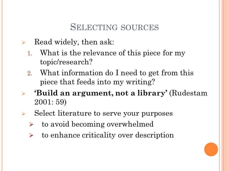 Selecting sources Read widely, then ask: