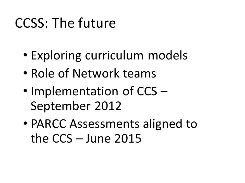 CCSS: The future Exploring curriculum models Role of Network teams