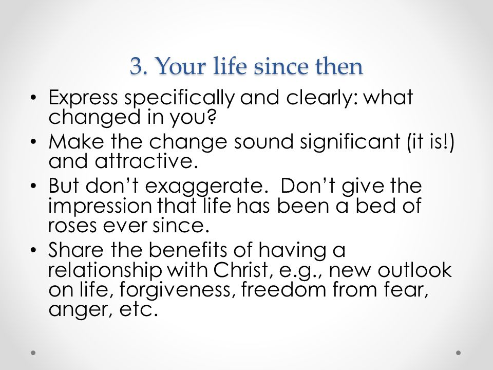 3. Your life since then Express specifically and clearly: what changed in you Make the change sound significant (it is!) and attractive.
