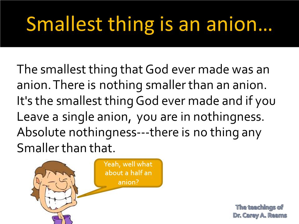 Smallest thing is an anion…