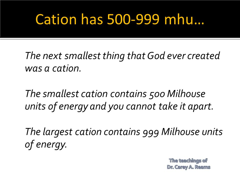 Cation has 500-999 mhu… The next smallest thing that God ever created