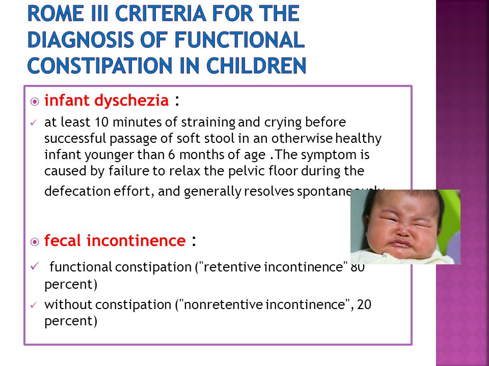 Rome III criteria for the diagnosis of functional constipation in children