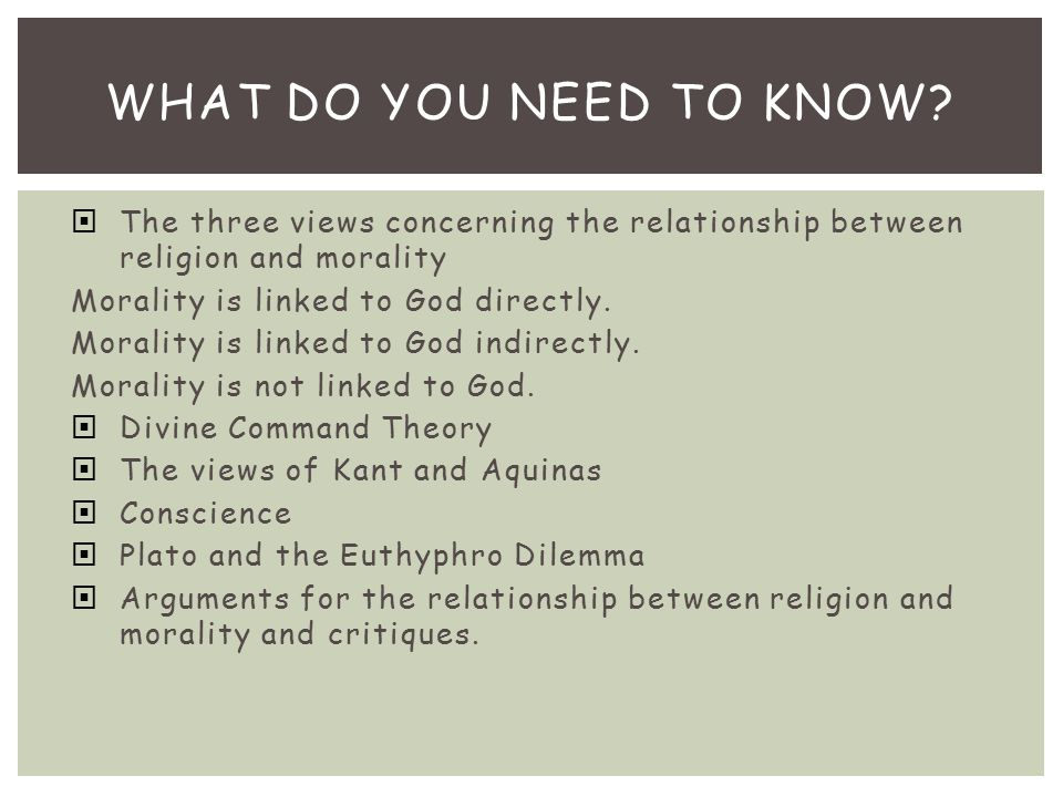 What do you need to know The three views concerning the relationship between religion and morality.