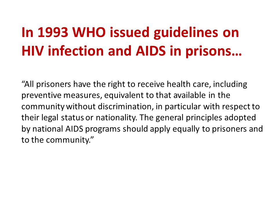 In 1993 WHO issued guidelines on HIV infection and AIDS in prisons…