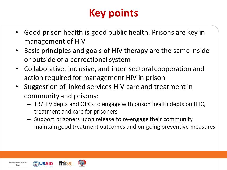 Key points Good prison health is good public health. Prisons are key in management of HIV.
