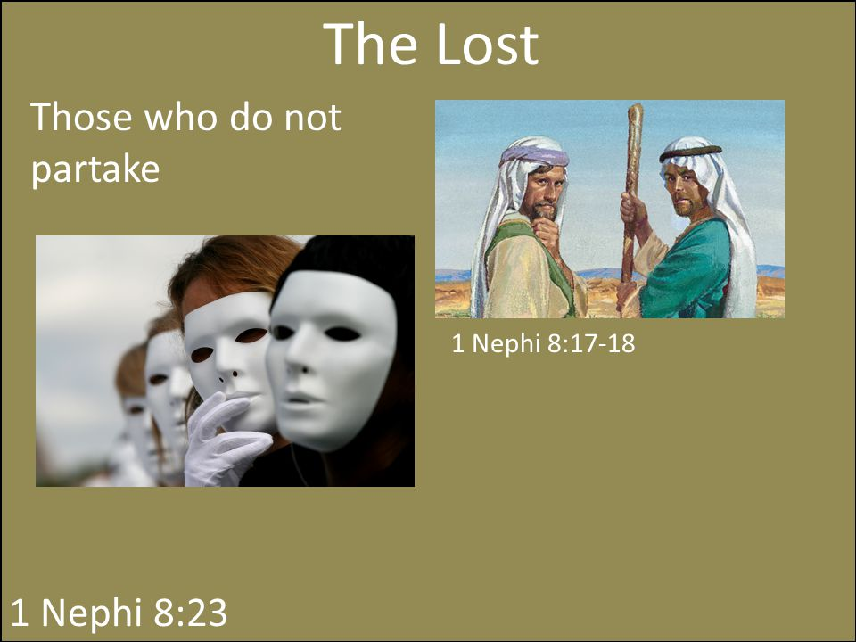 The Lost Those who do not partake 1 Nephi 8:17-18 1 Nephi 8:23