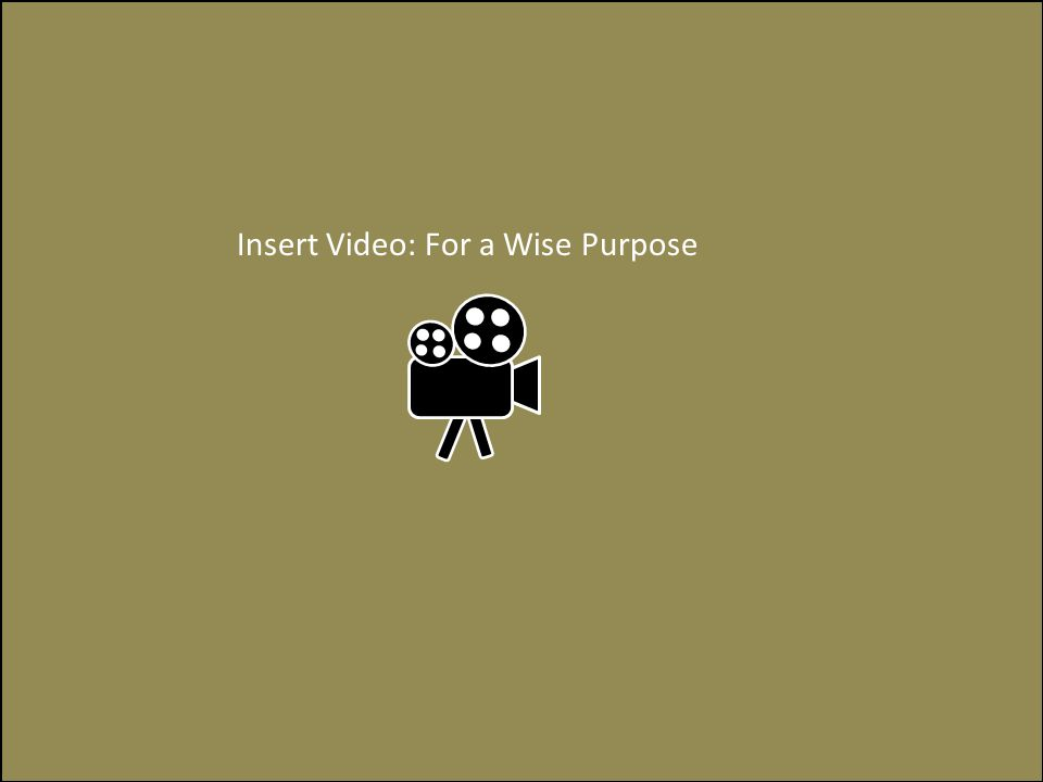Insert Video: For a Wise Purpose