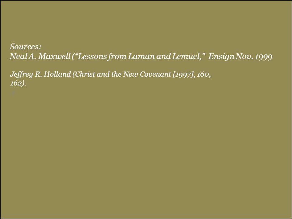Neal A. Maxwell ( Lessons from Laman and Lemuel, Ensign Nov. 1999