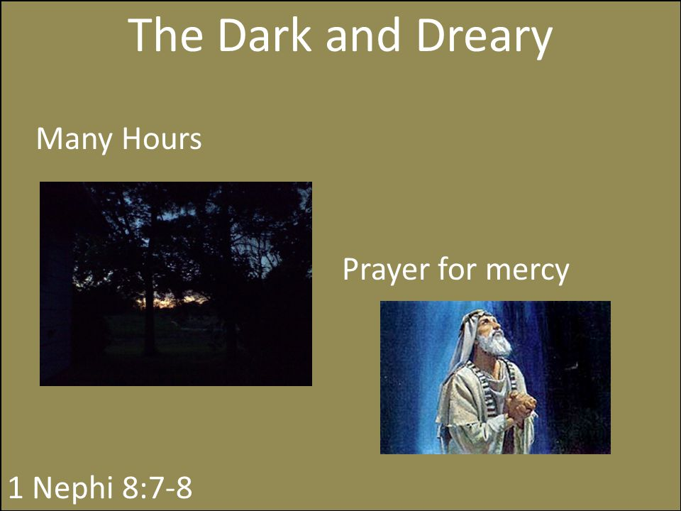 The Dark and Dreary Many Hours Prayer for mercy 1 Nephi 8:7-8