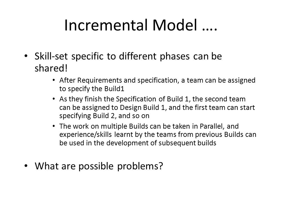 Incremental Model …. Skill-set specific to different phases can be shared!
