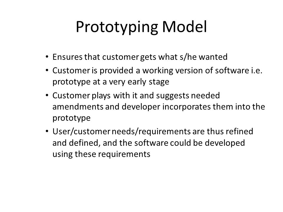 Prototyping Model Ensures that customer gets what s/he wanted