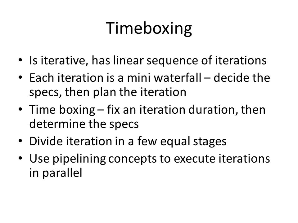 Timeboxing Is iterative, has linear sequence of iterations