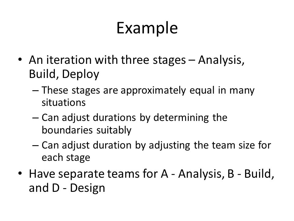 Example An iteration with three stages – Analysis, Build, Deploy