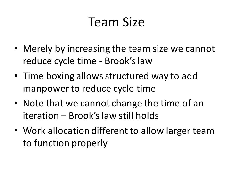 Team Size Merely by increasing the team size we cannot reduce cycle time - Brook's law.