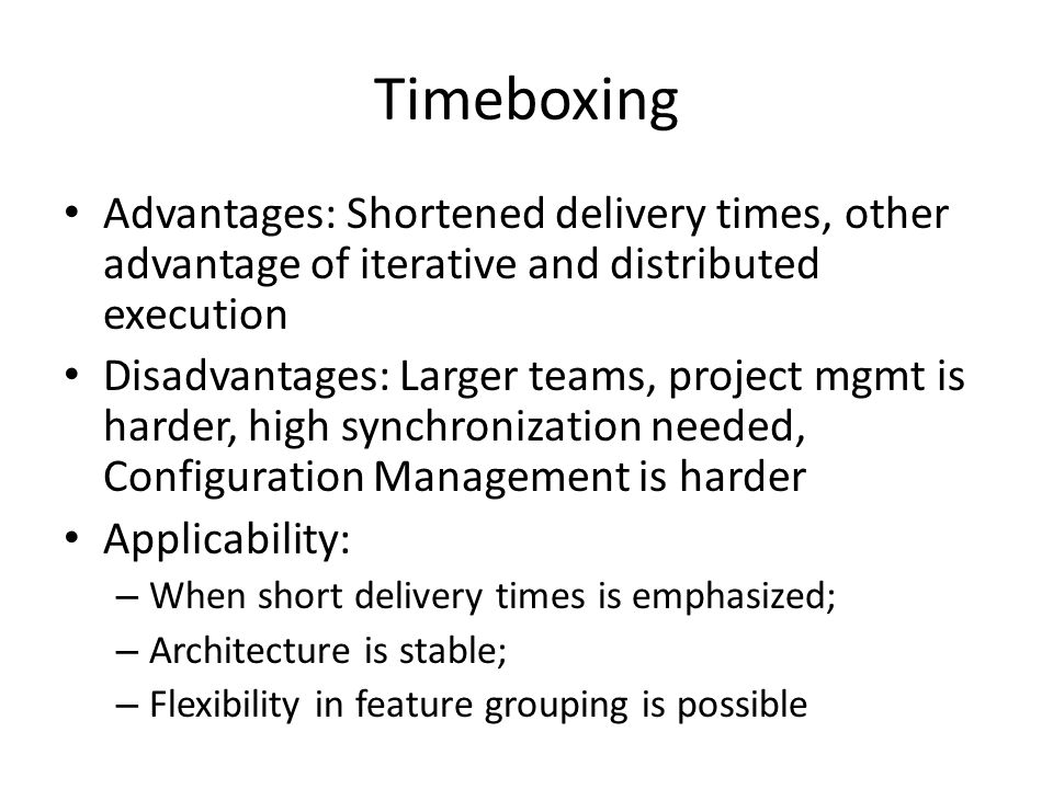 Timeboxing Advantages: Shortened delivery times, other advantage of iterative and distributed execution.
