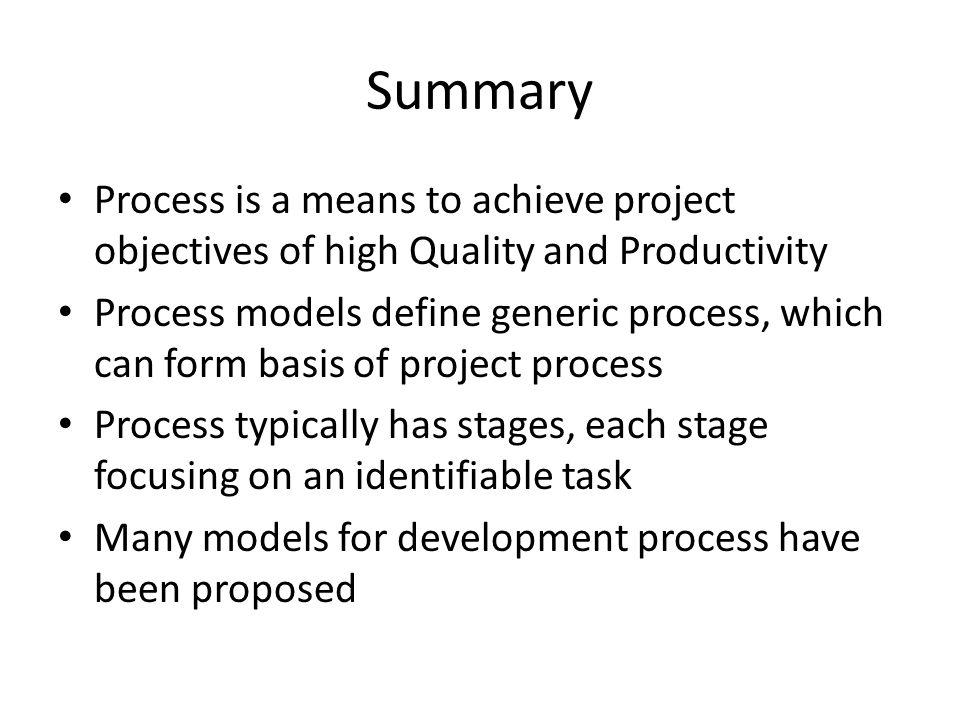 Summary Process is a means to achieve project objectives of high Quality and Productivity.