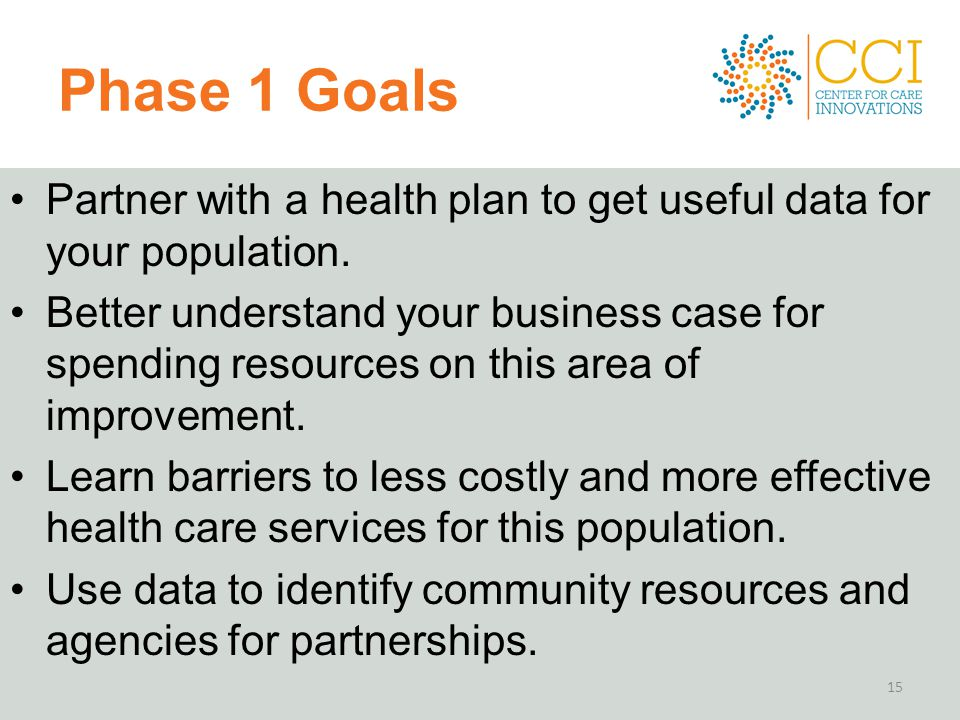 Phase 1 Goals Partner with a health plan to get useful data for your population.