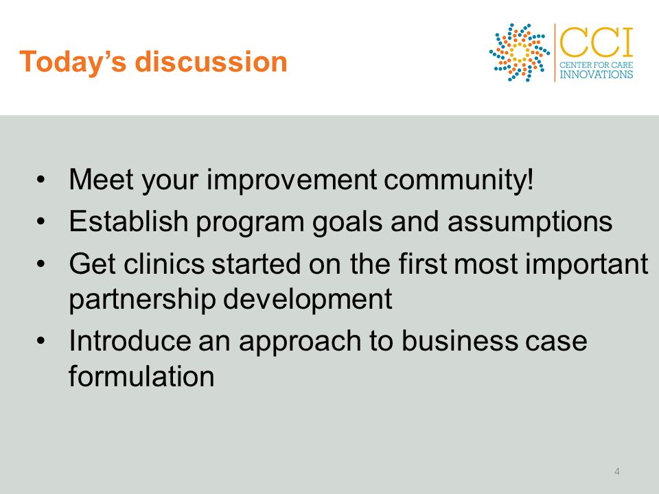 Today's discussion Meet your improvement community! Establish program goals and assumptions.