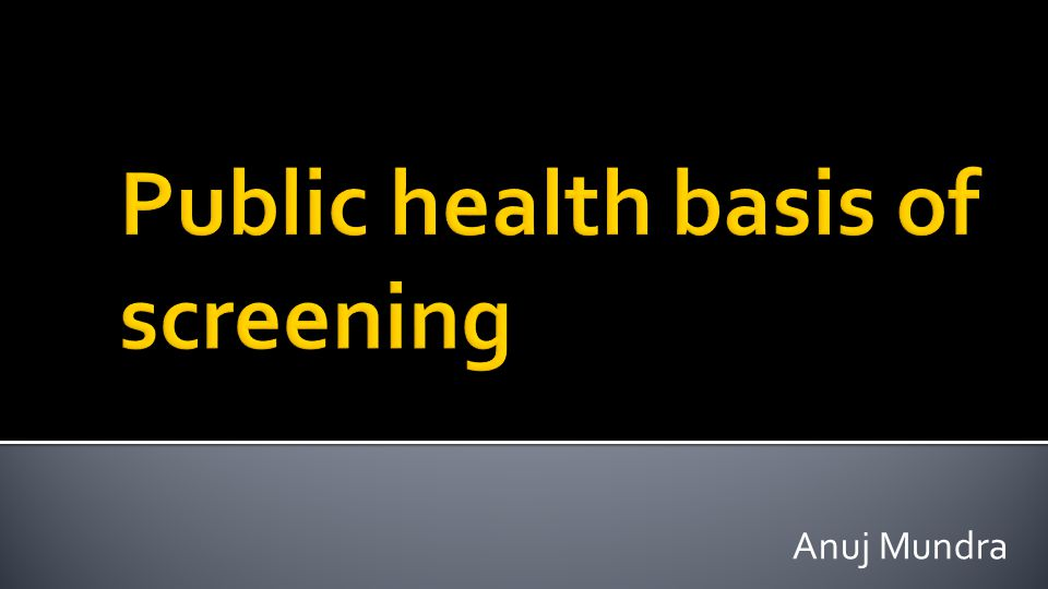 Public health basis of screening