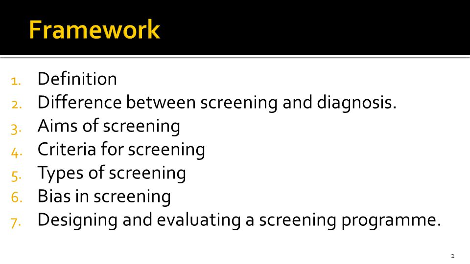 Framework Definition Difference between screening and diagnosis.