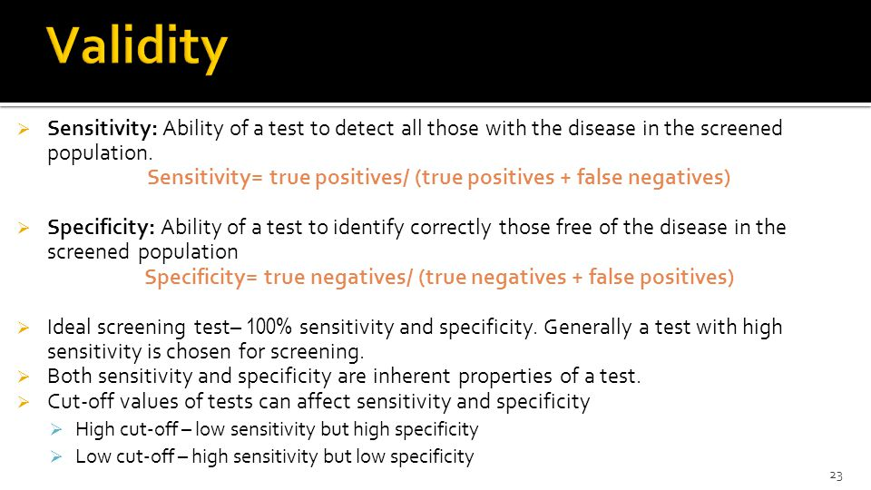 Validity Sensitivity: Ability of a test to detect all those with the disease in the screened population.