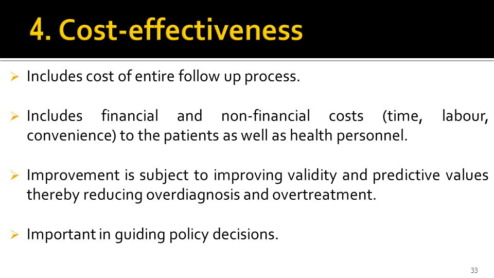 4. Cost-effectiveness Includes cost of entire follow up process.