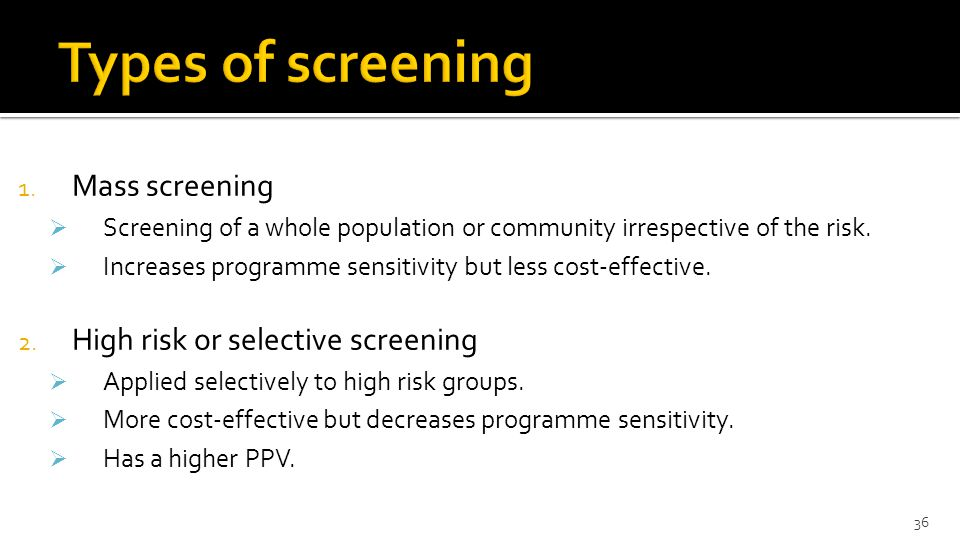 Types of screening Mass screening High risk or selective screening