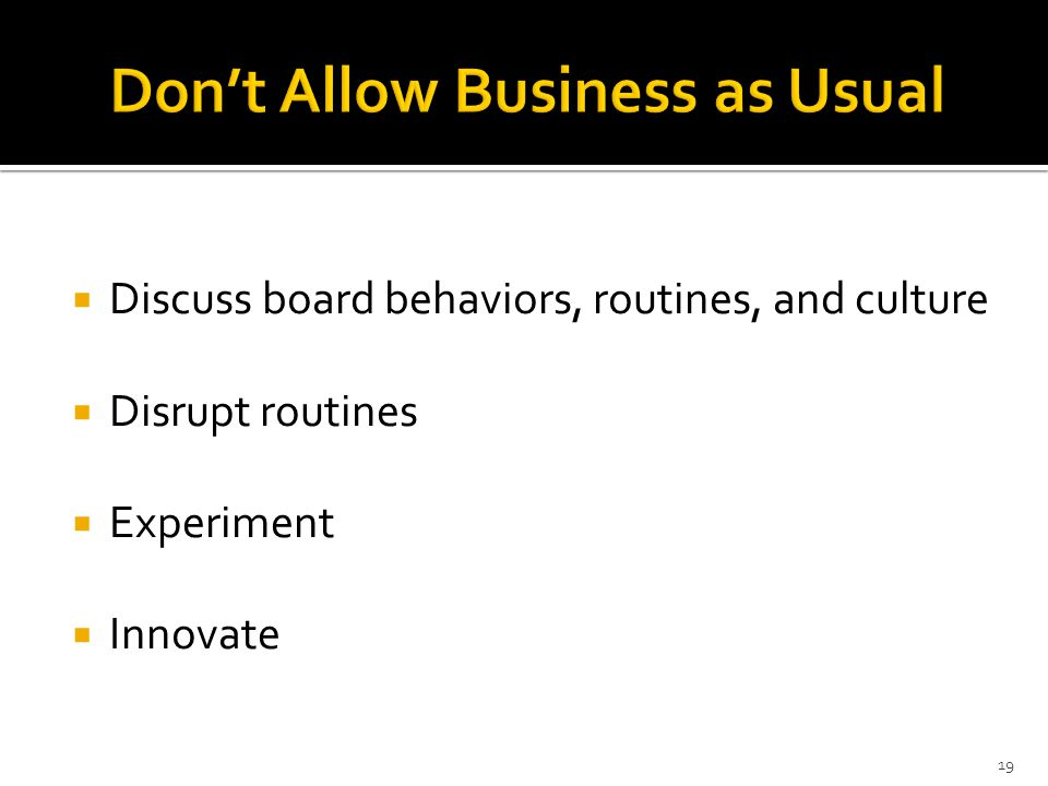 Don't Allow Business as Usual