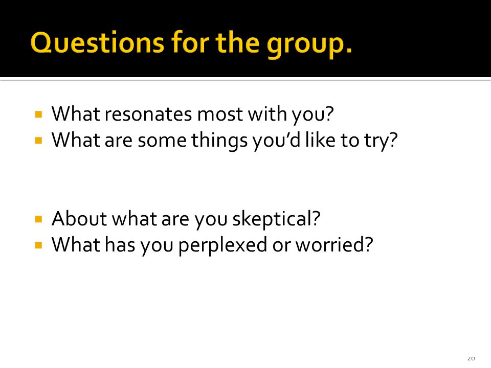 Questions for the group.