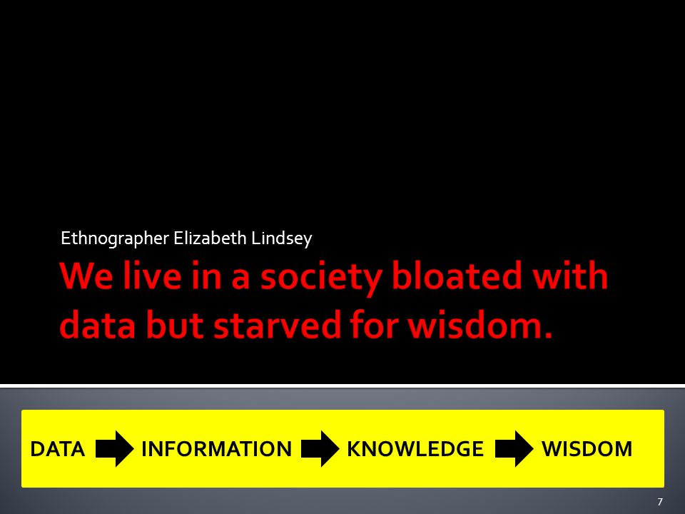 We live in a society bloated with data but starved for wisdom.