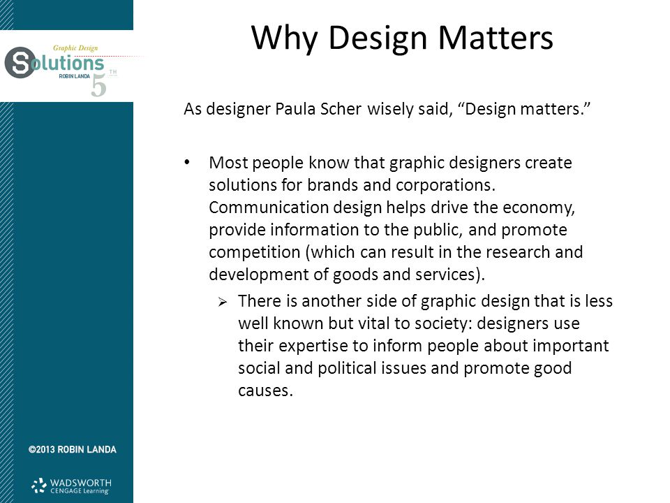 Why Design Matters As designer Paula Scher wisely said, Design matters.