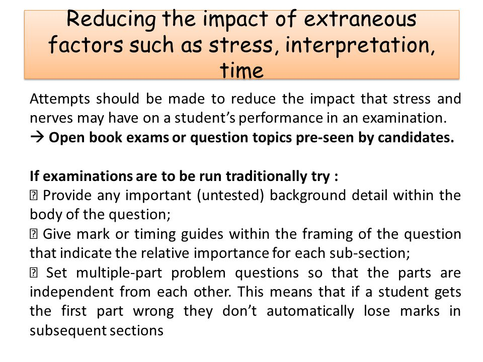 Reducing the impact of extraneous factors such as stress, interpretation, time