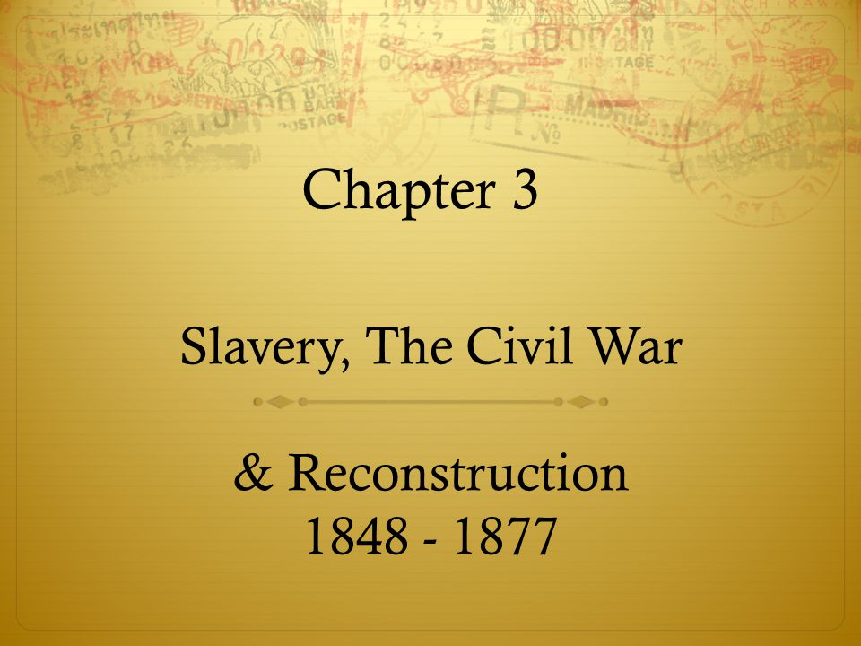 Slavery, The Civil War & Reconstruction 1848 - 1877
