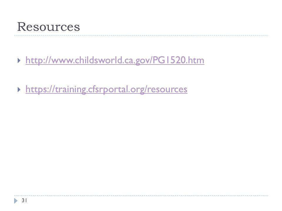 Resources http://www.childsworld.ca.gov/PG1520.htm