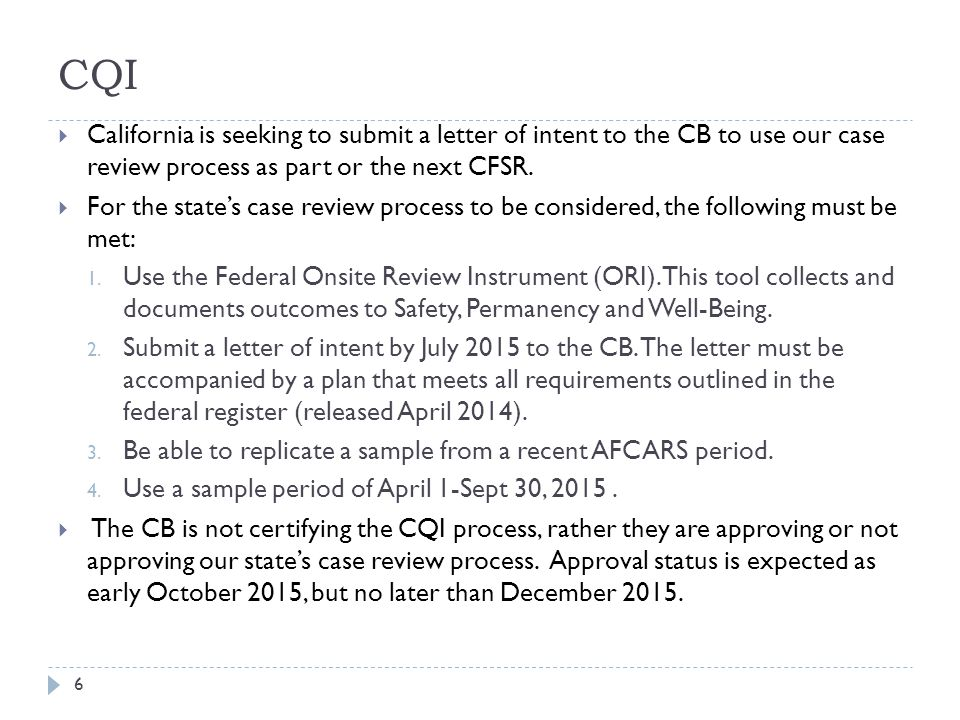 4/15/2017 CQI. California is seeking to submit a letter of intent to the CB to use our case review process as part or the next CFSR.
