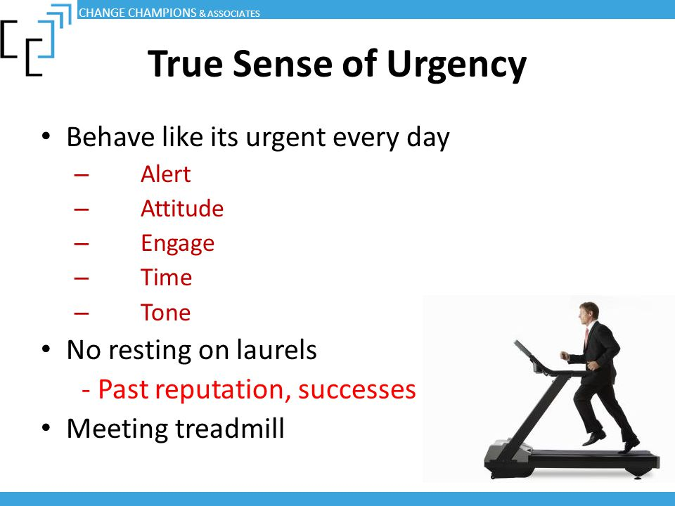 True Sense of Urgency Behave like its urgent every day