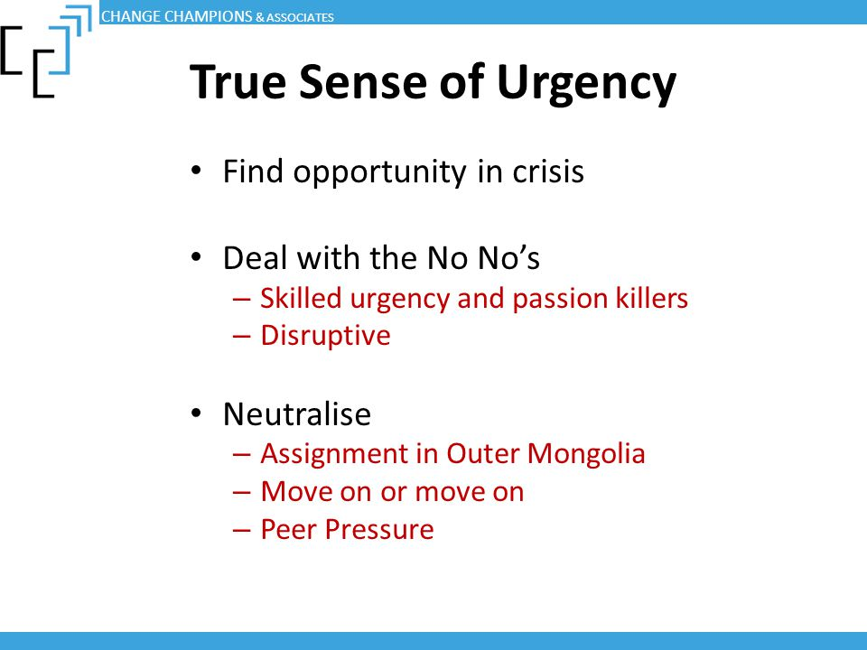 True Sense of Urgency Find opportunity in crisis Deal with the No No's
