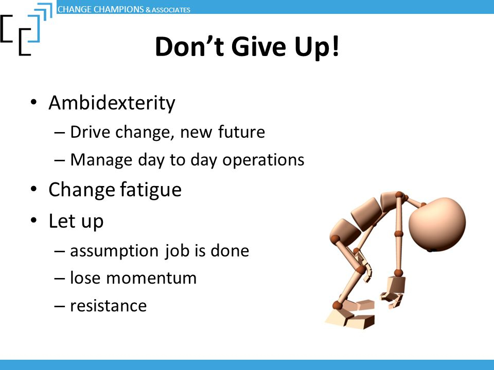 Don't Give Up! Ambidexterity Change fatigue Let up